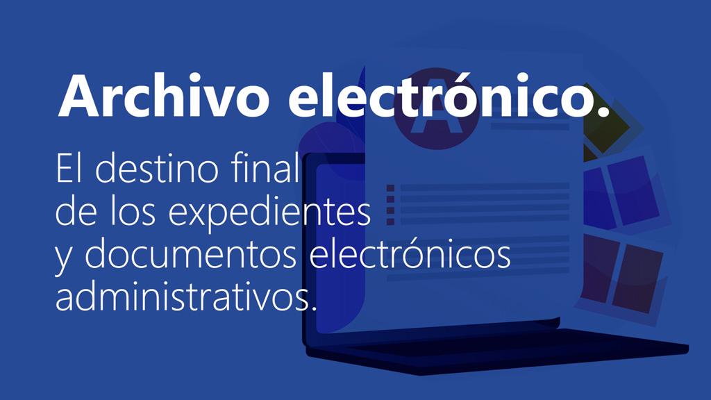 Curso de Archivo electrónico. El destino final de los expedientes y documentos electrónicos administrativos