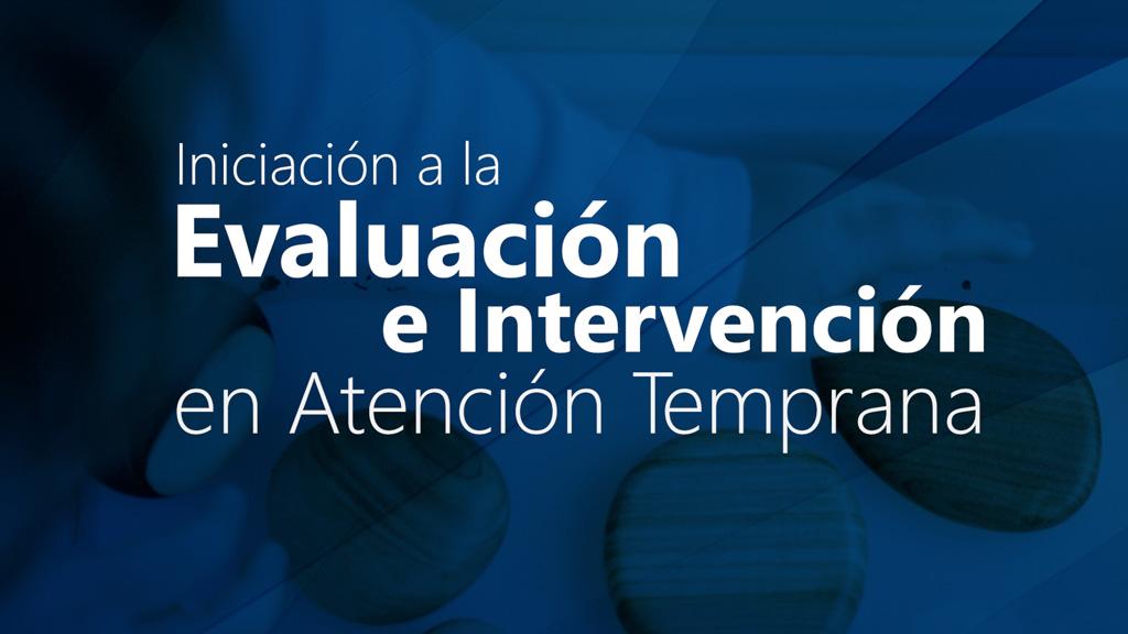 Curso de Iniciación a la Evaluación e Intervención en Atención Temprana
