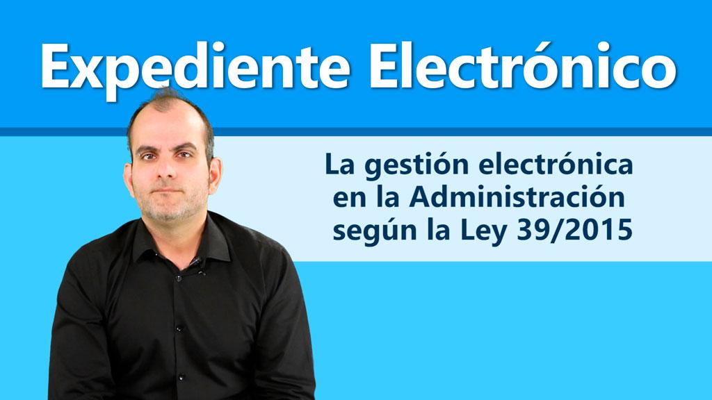 Curso de Expediente Electrónico. La gestión electrónica en la Administración según la Ley 39/2015
