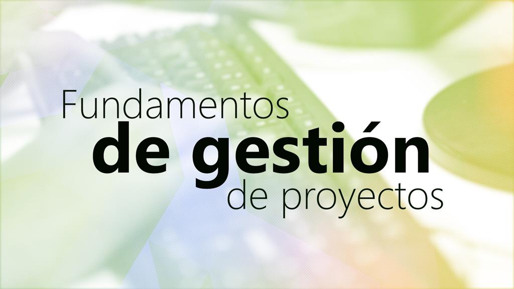 Curso de Fundamentos de Gestión de Proyectos