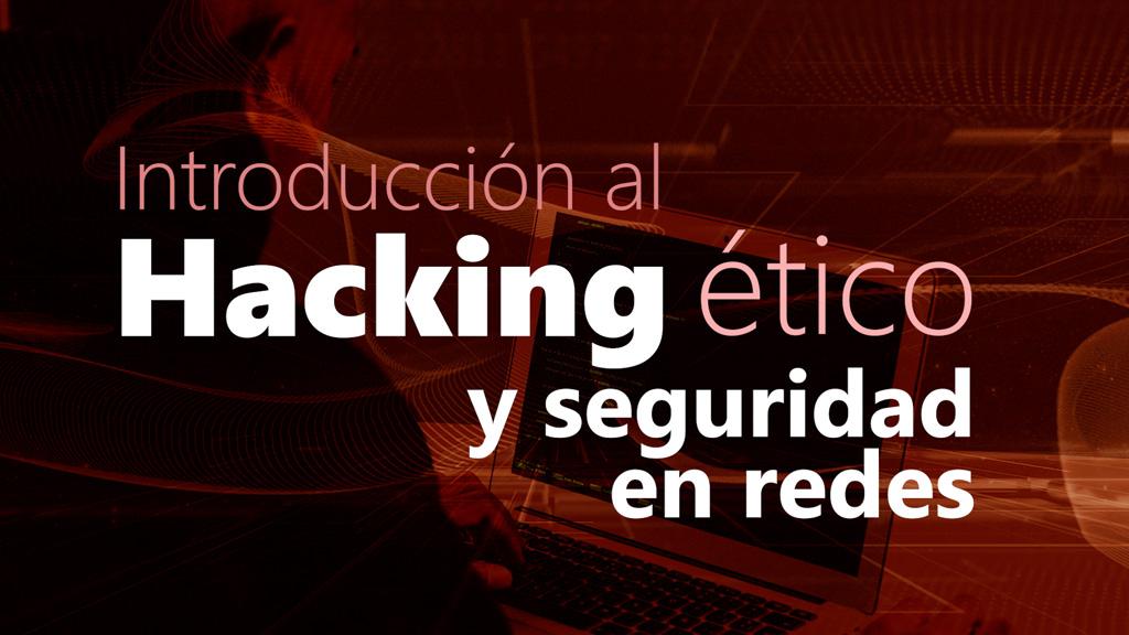 Curso de Introducción al Hacking Ético y Seguridad en Redes