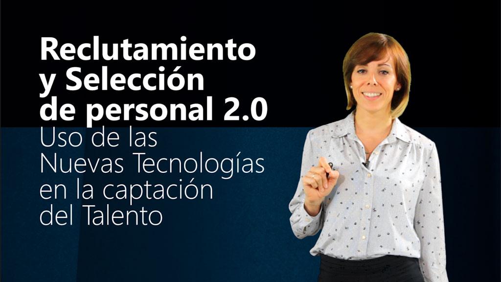 Curso de Reclutamiento y Selección de personal 2.0. Uso de las Nuevas Tecnologías en la captación del Talento