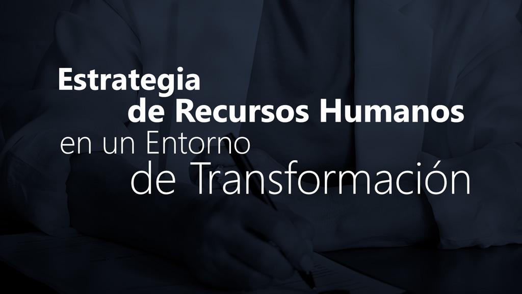 Curso de Estrategia de Recursos Humanos en un Entorno de Transformación