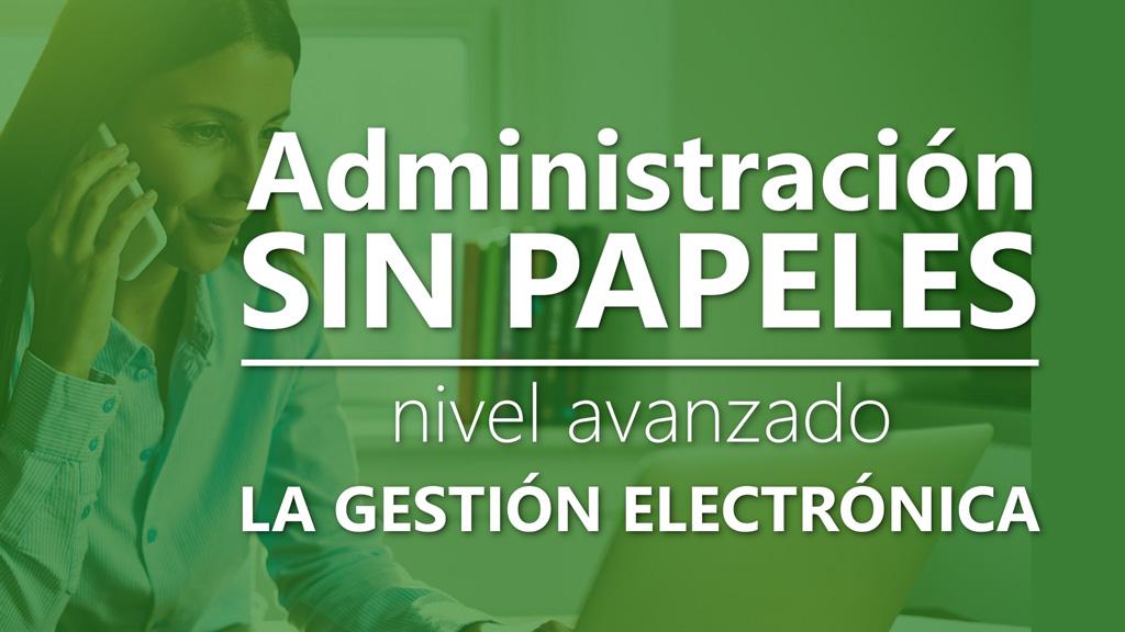Curso de Administración Sin Papeles, Nivel Avanzado: La Gestión Electrónica