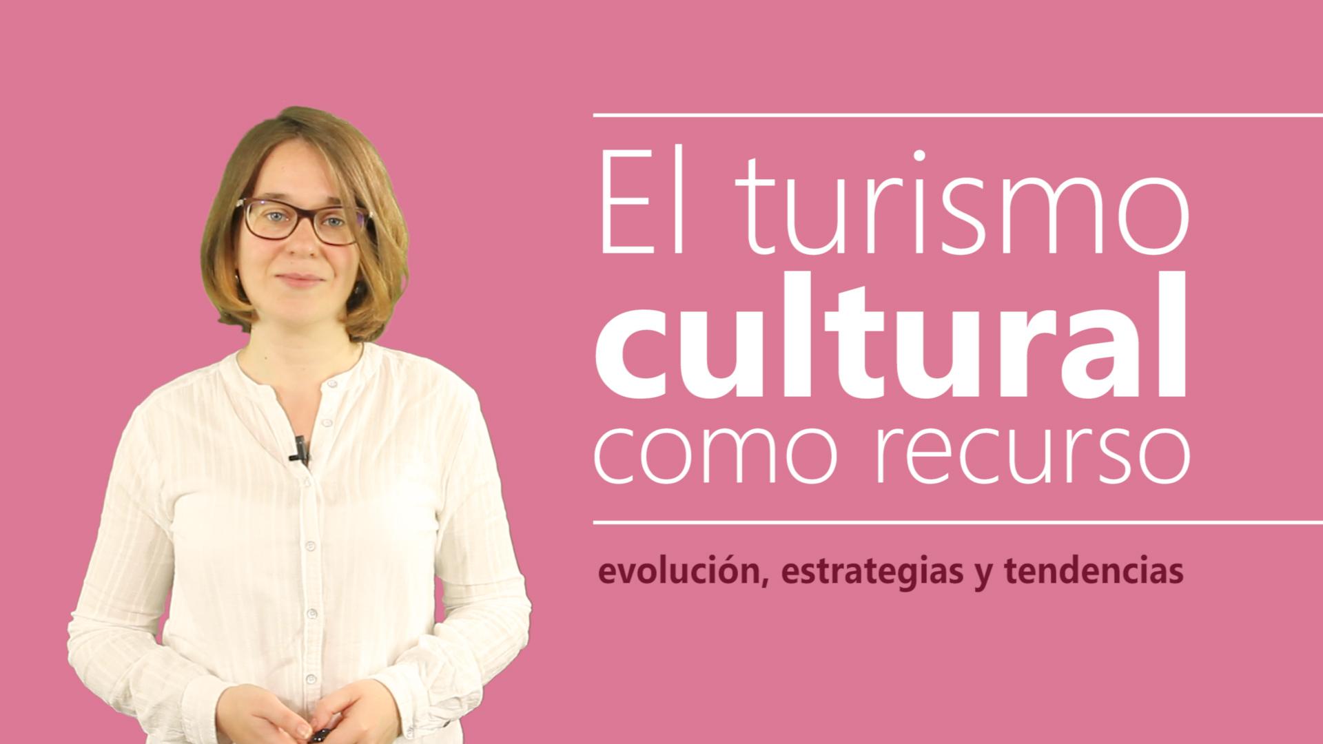 Curso de El Turismo Cultural como Recurso. Evolución, Estrategias y Tendencia