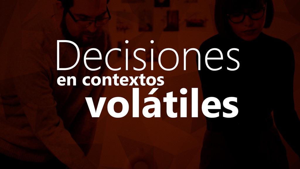 Curso de Decisiones en Contextos Volátiles