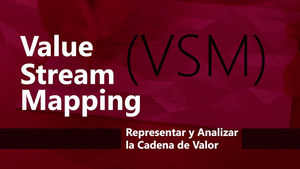 Curso de Value Stream Mapping (VSM): Representar y Analizar la Cadena de Valor